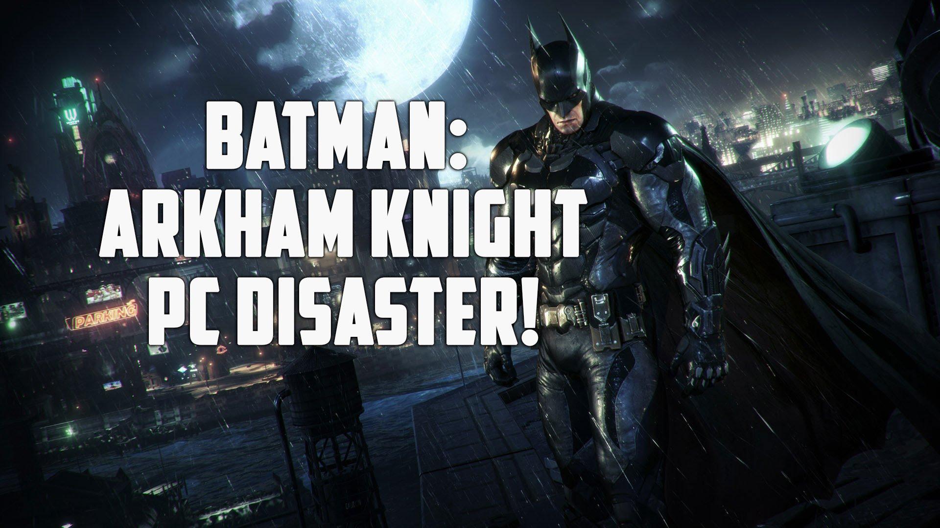 Batman Arkham Knight desastre en Pc EGLA
