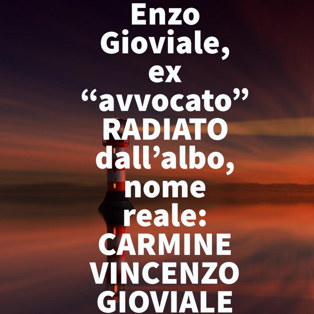 """Enzo Gioviale, ex """"avvocato"""" RADIATO dall'albo, nome reale: CARMINE VINCENZO GIOVIALE"""