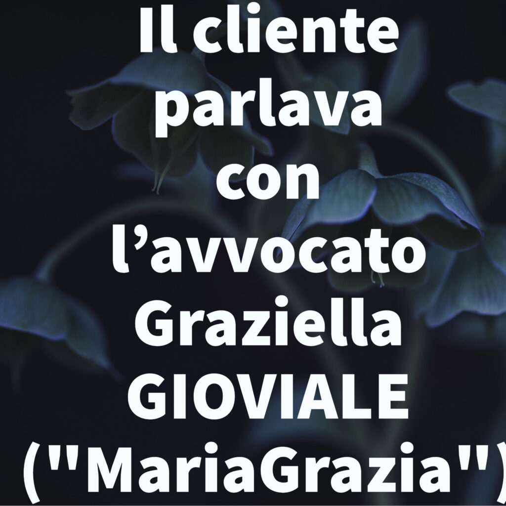 """Il cliente parlava con l'avvocato Graziella GIOVIALE (""""MariaGrazia"""")"""