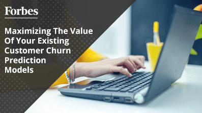 Maximizing-The-Value-Of-Your-Existing-Customer-Churn-Prediction-Models
