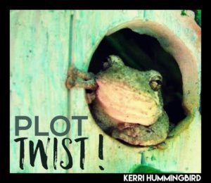 "When Life Veers Somewhere New, Yell ""Plot Twist!"""