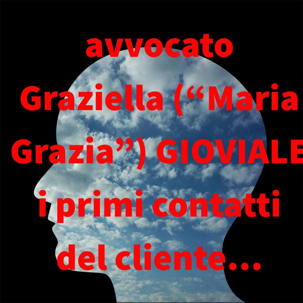 """avvocato Graziella (""""Maria Grazia"""") GIOVIALE i primi contatti del cliente…"""