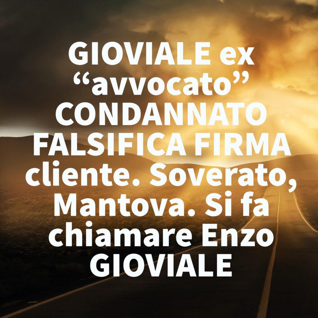 """GIOVIALE ex """"avvocato"""" CONDANNATO FALSIFICA FIRMA cliente. Soverato, Mantova. Si fa chiamare Enzo GIOVIALE"""
