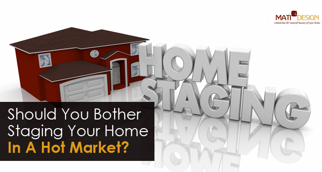 Should You Bother Staging Your Home In A Hot Market? | Mati Design | London Ontario Interior Decorator