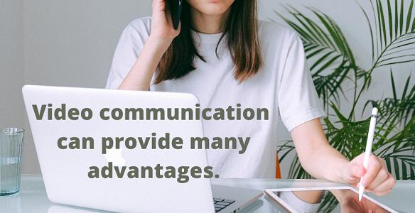 Communicating via video meetings has many benefits