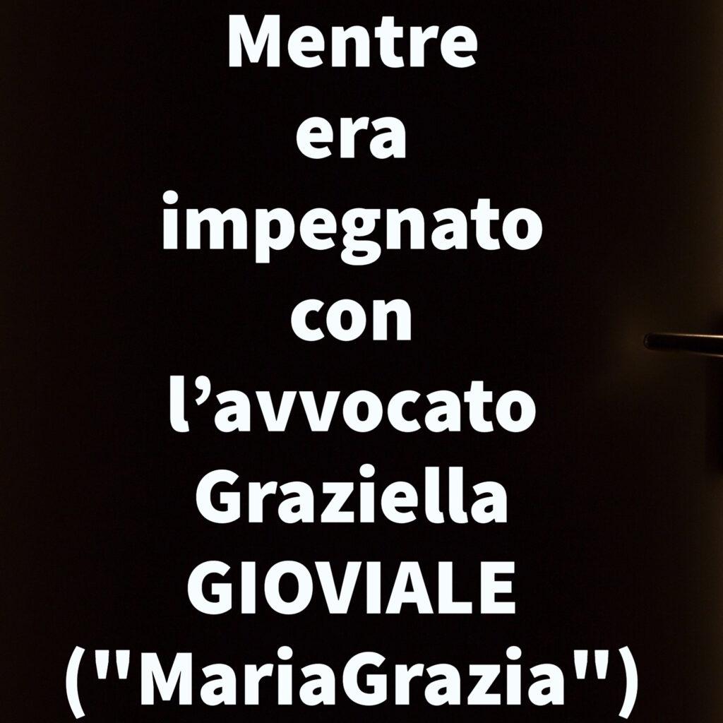 """Mentre era impegnato con l'avvocato Graziella GIOVIALE (""""MariaGrazia"""")"""