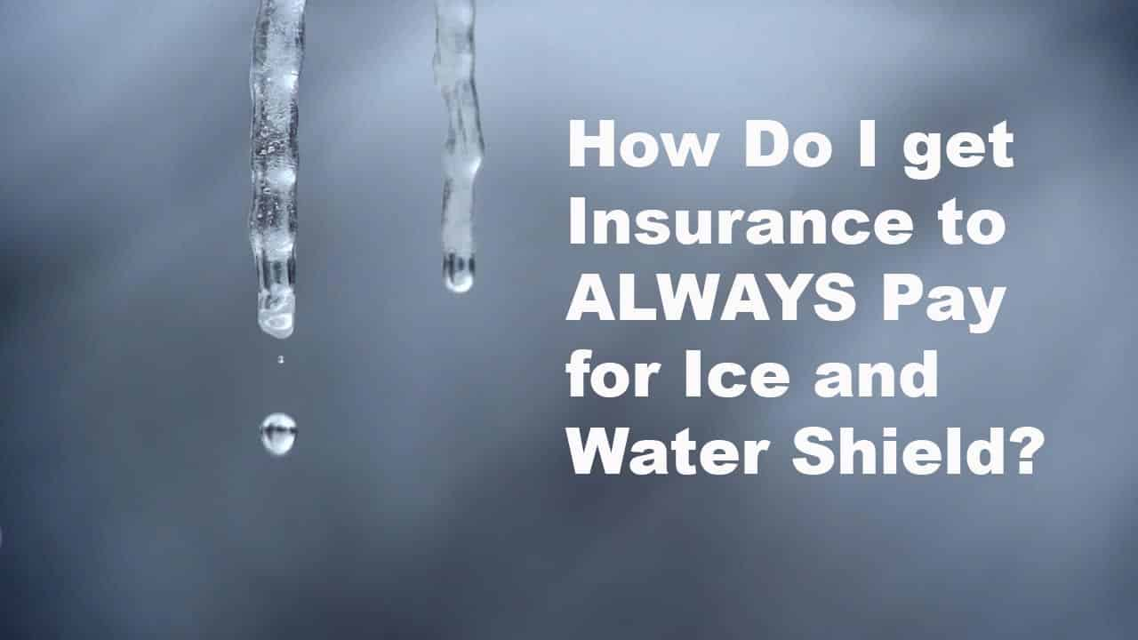 Roof Replacement: How to get Insurance to pay for Ice and Water?