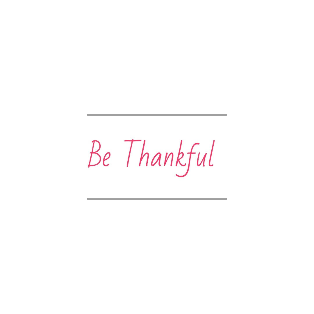 "Being Thankful is not just saying ""Thank you""."