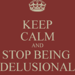 keep-calm-and-stop-being-delusional