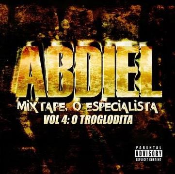 Abdiel - Mixtape 'O Especialista Vol.4 - O Troglodita' [Capa - Front]