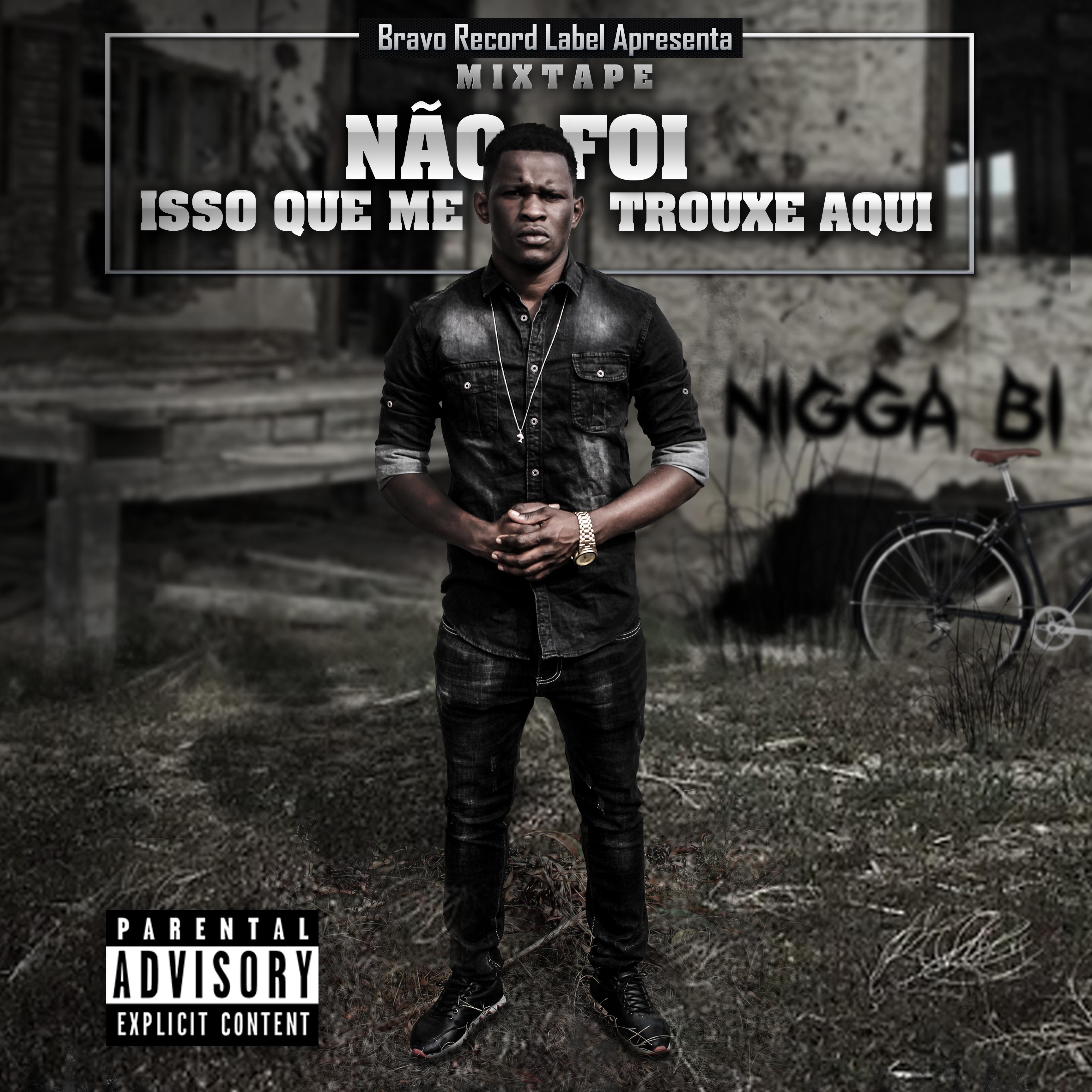 Nigga BI - Mixtape Não Foi Isso Que Me Trouxe Aqui