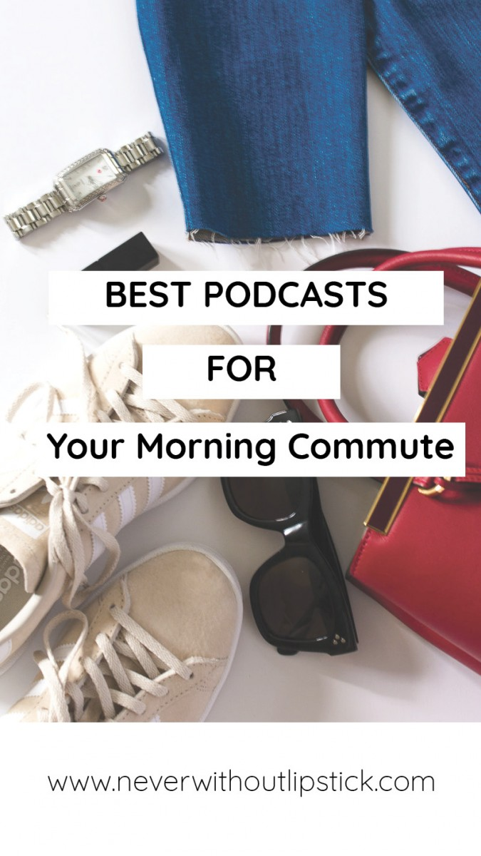 Popular Dallas style blogger Never Without lipstick shares the best podcasts to listen to on your morning commute | podcasts for women, popular podcasts, funny podcasts, inspirational podcasts, for 20 somethings | Best Lifestyle Podcasts for Your Morning Commute by popular lifestyle blogger Never Without Lipstick | Best Lifestyle Podcasts for Your Morning Commute by popular life and style blog, Never Without Lipstick: image of a watch adidas sneakers, sunglasses jeans, and a red purse with a text overlay.