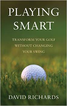 Playing Smart Transform Your Golf Without Changing Your Swing