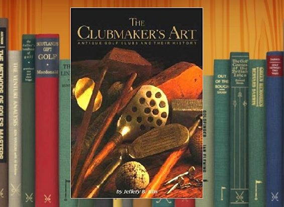 Golf Books #273 (The Clubmaker's Art: Antique Golf Clubs & Their History)
