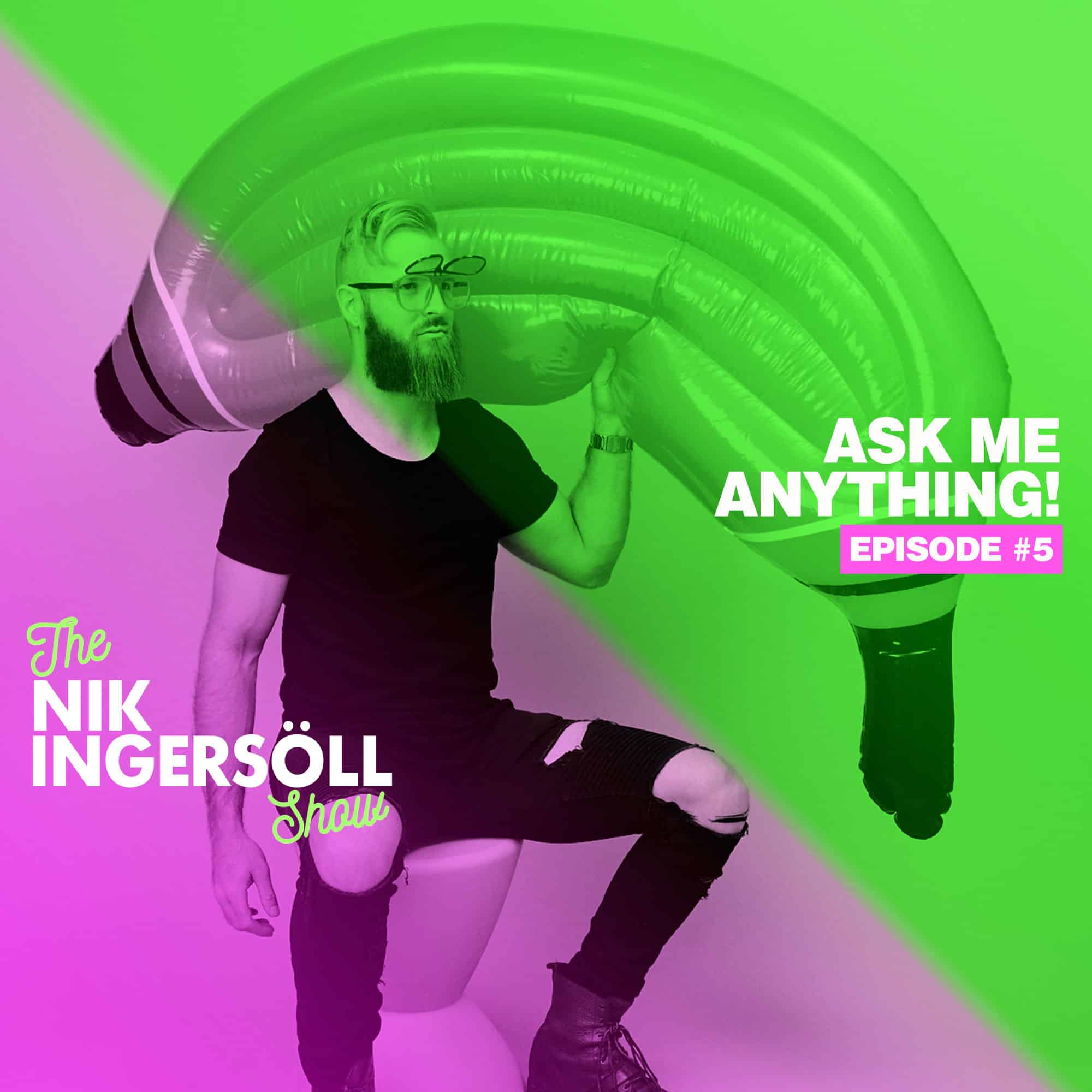 #5: Ask Me Anything! – Part 1 –  (Podcast) The Nik Ingersoll Show