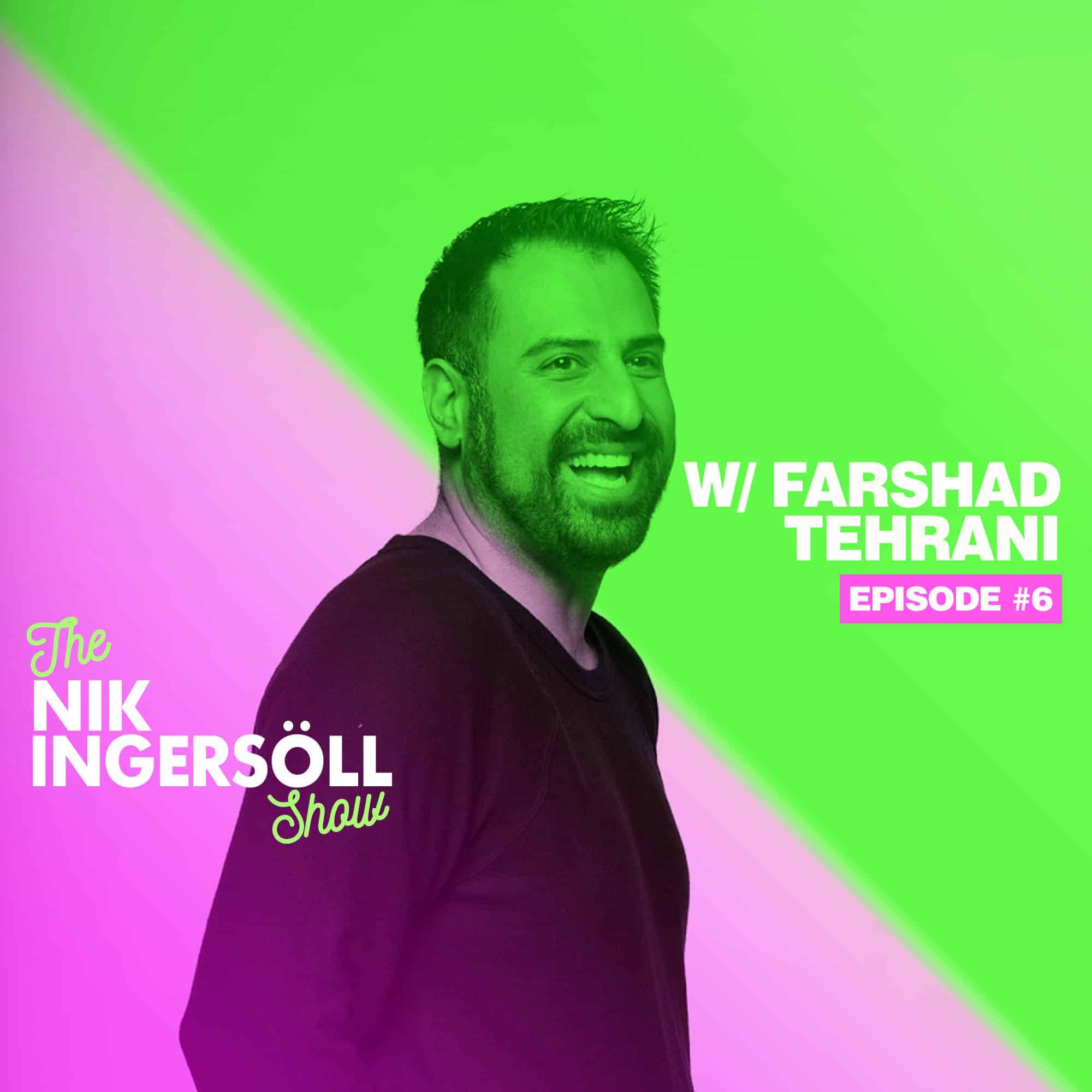 #6: Farshad Tehrani – Farghini Salomondrin – (Podcast) The Nik Ingersoll Show