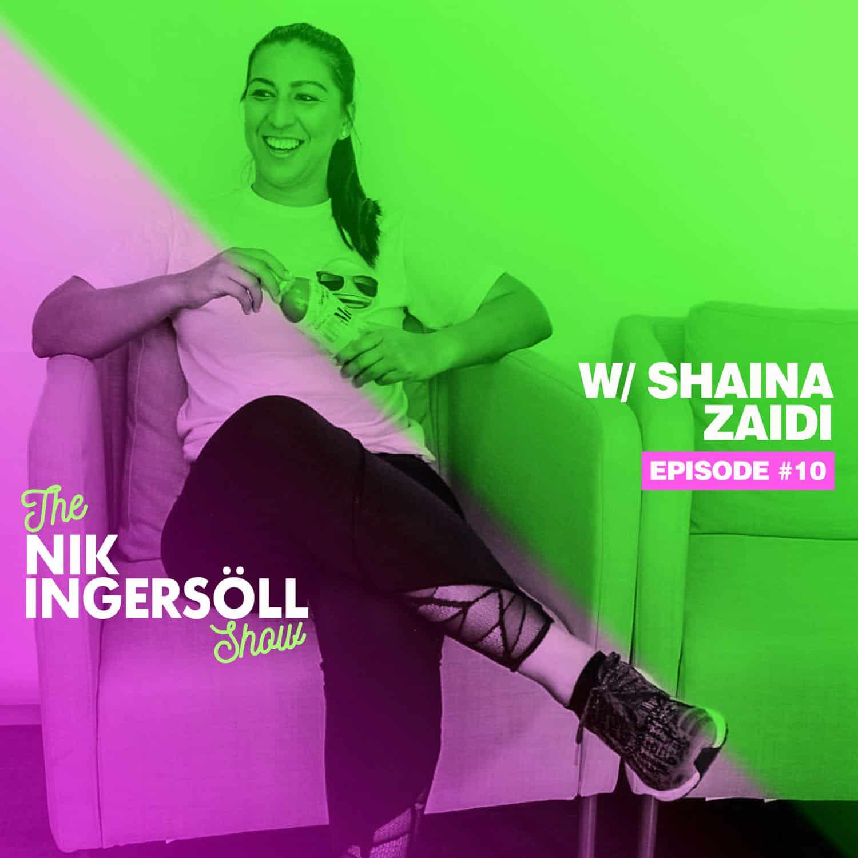 #10: Shaina Zaidi – TuMe – (Podcast) The Nik Ingersoll Show