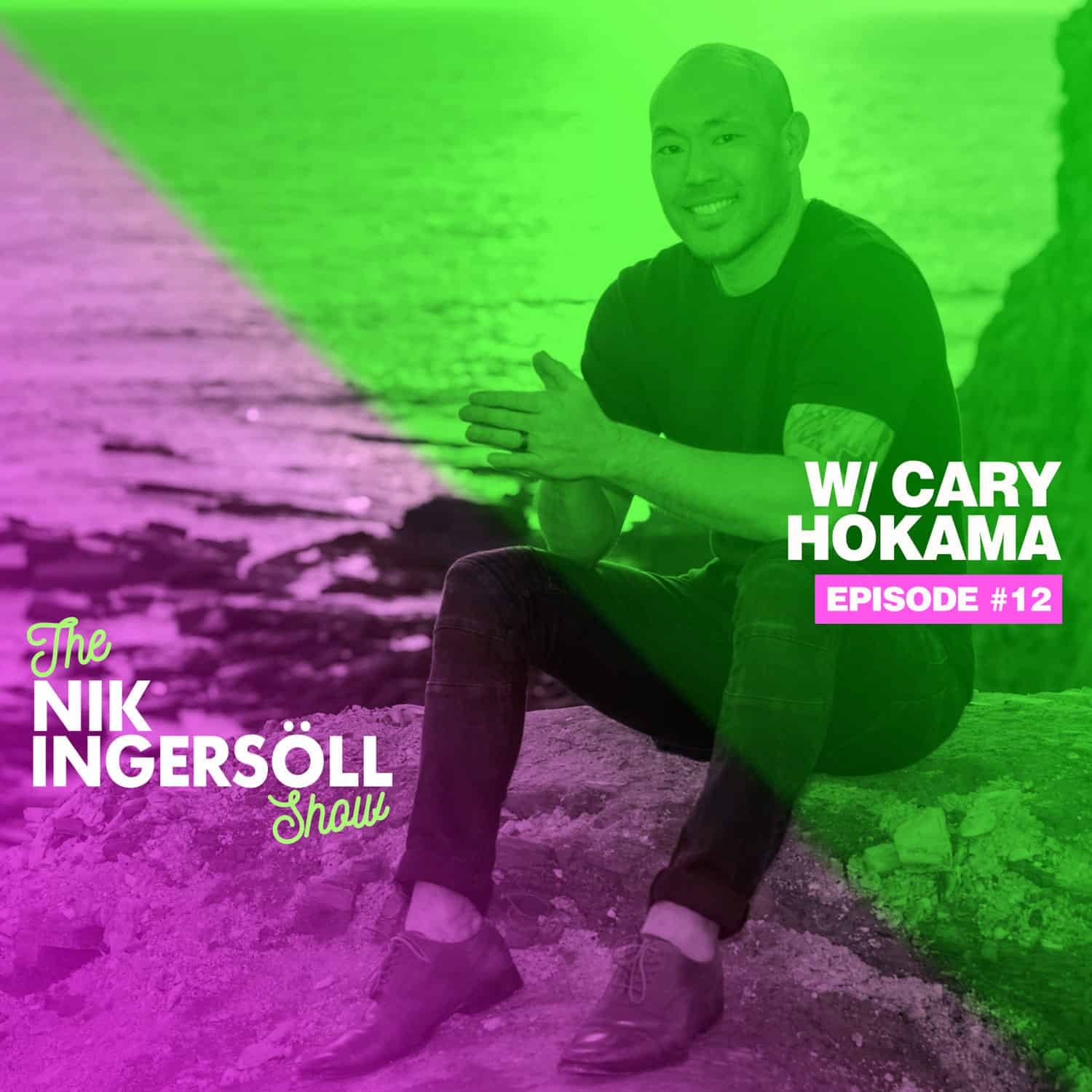 #12: Cary Hokama – Speaker & Author – (Podcast) The Nik Ingersoll Show
