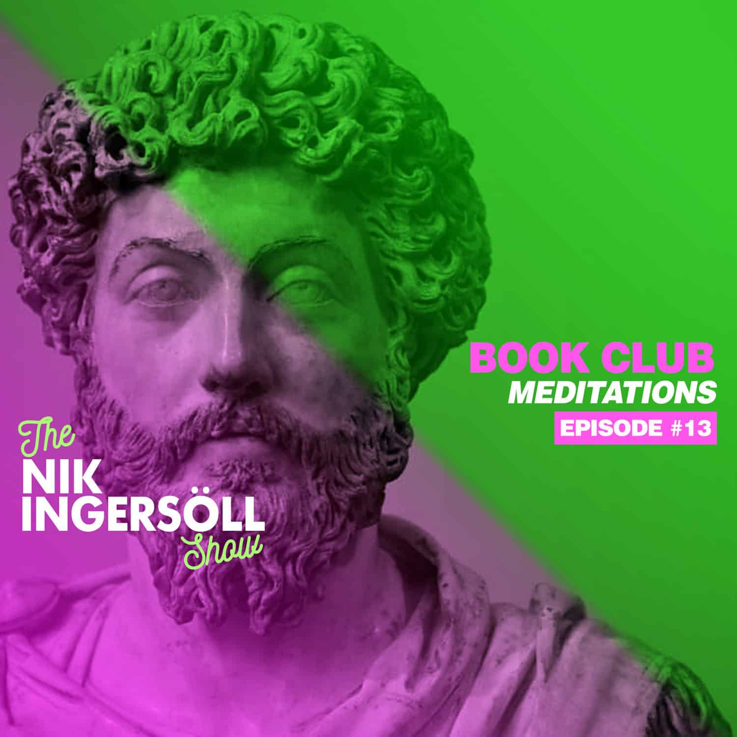 #13: BOOK CLUB – Marcus Aurelius – Meditations [Stoicism] – (Podcast) The Nik Ingersoll Show