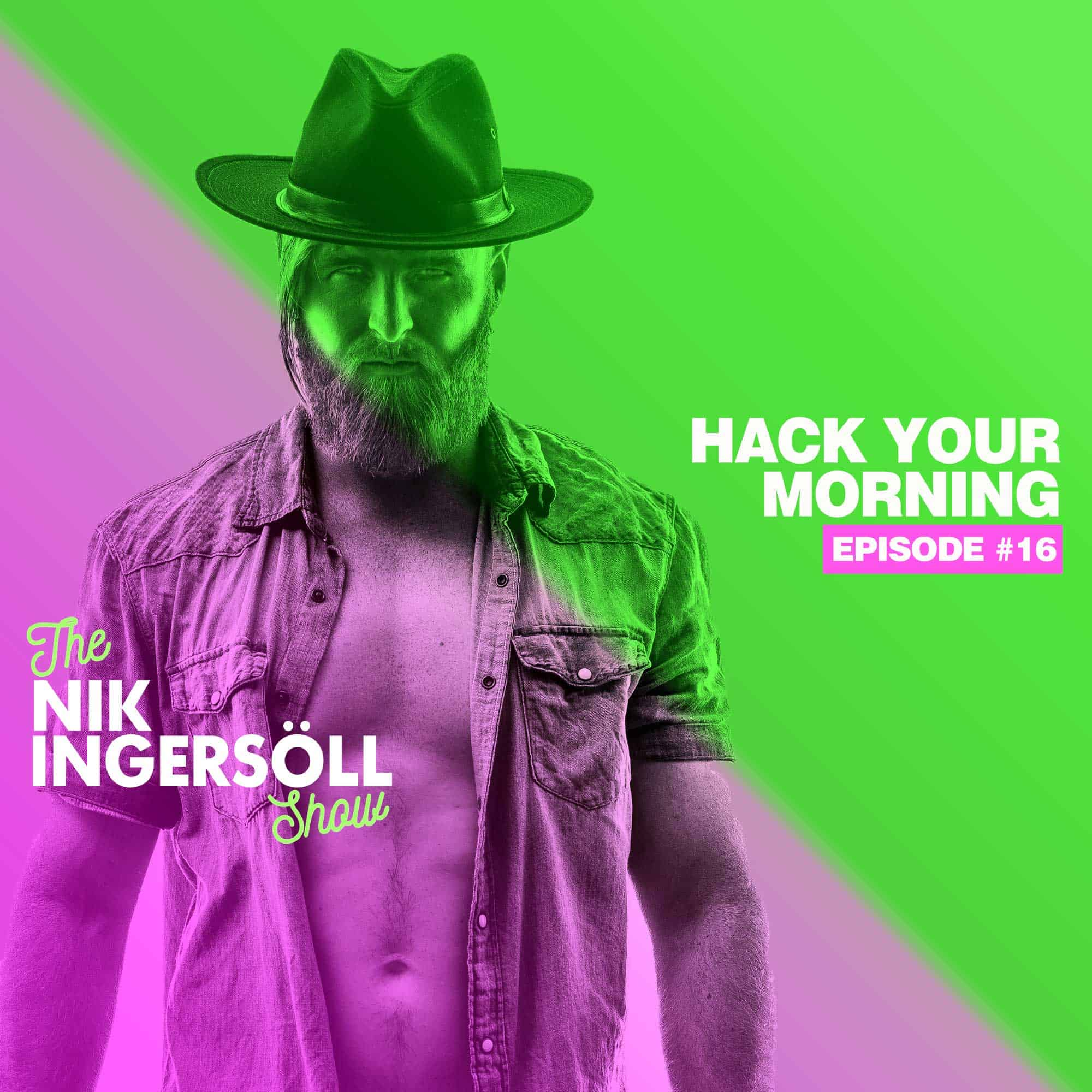 #16: The 8 Ways To HACK Your Morning – (Podcast) The Nik Ingersoll Show