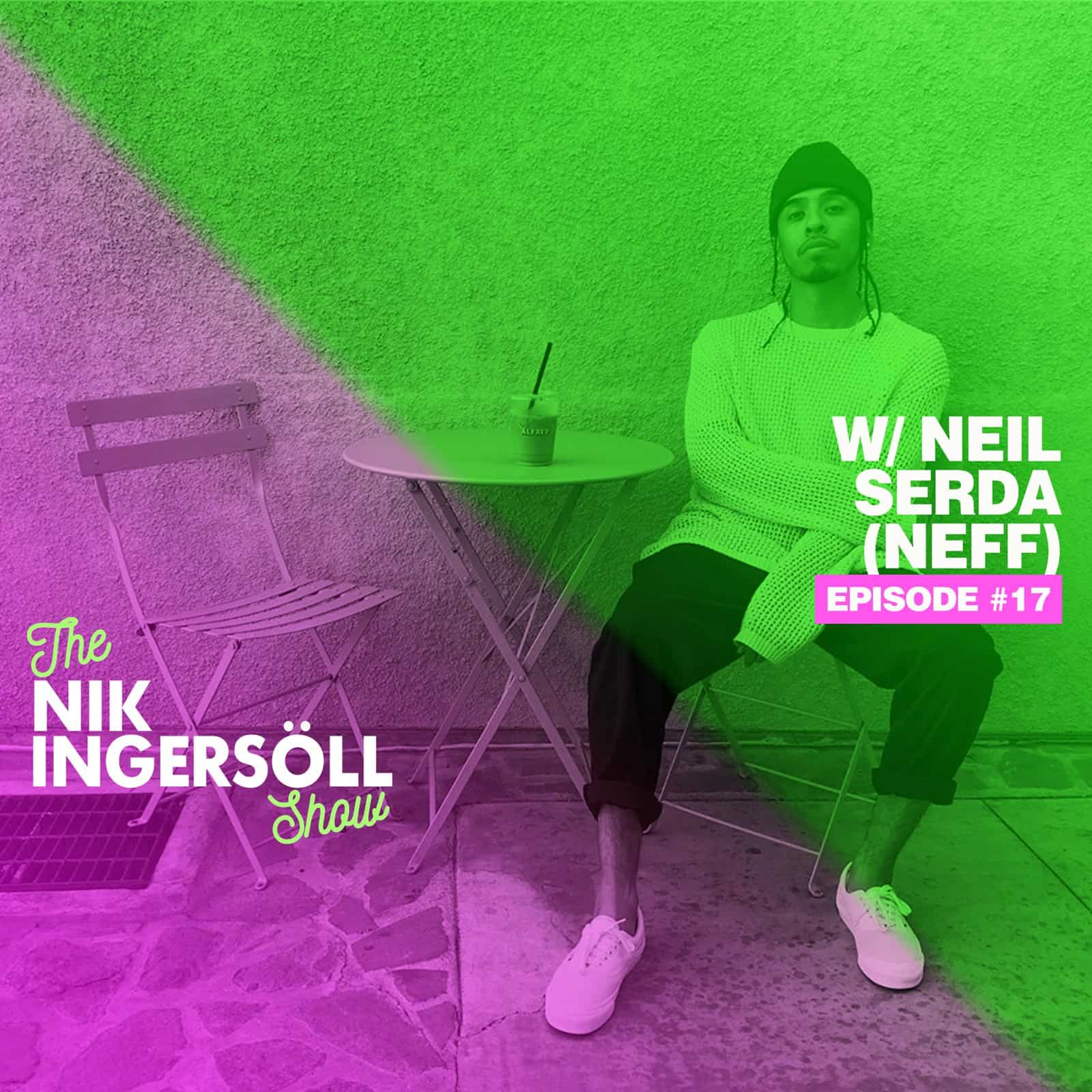 "#17: Neil ""Neff"" Serda – Director & Designer – (Podcast) The Nik Ingersoll Show"