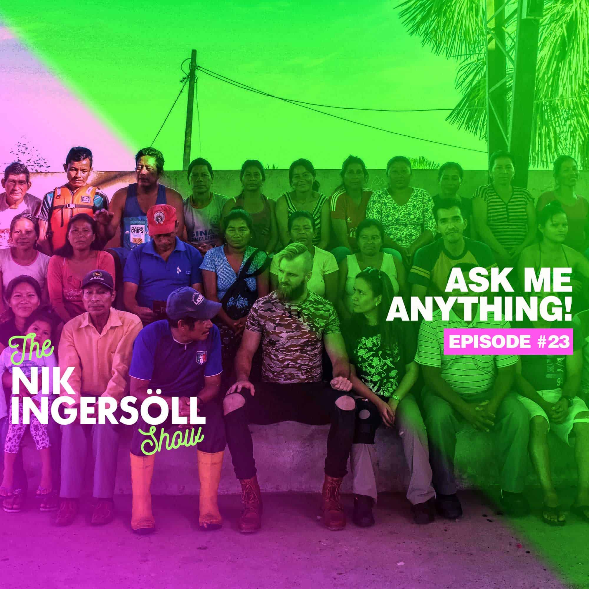 #23: Ask Me Anything! – Part 6 – (Podcast) The Nik Ingersoll Show