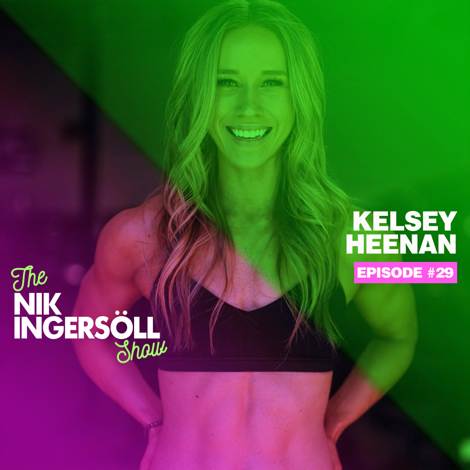 #29: Kelsey Heenan – @thedailykelsey – Fitness, Digital Workouts & Body Image (Podcast) The Nik Ingersoll Show