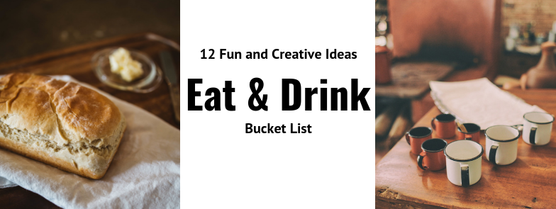 Eat and Drink Make Your Bucket List