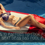 Learn 10 Factors to Look For in Your Next Bean Bag Pool Floats