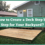 How to Create a Deck Step by Step for Your Backyard?