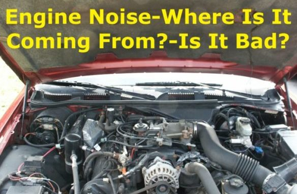 Engine Noises - Where Are They Coming From ? - How Bad Are They ?
