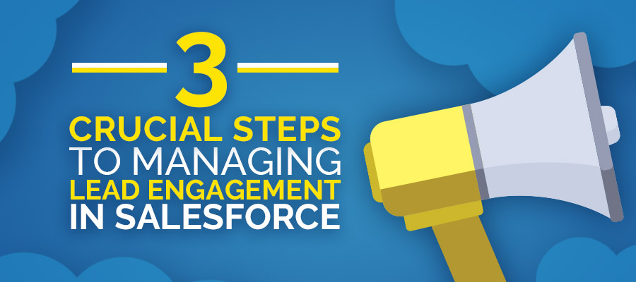 3-Crucial-Steps-to-Managing-Lead-Engagement-in-Salesforce