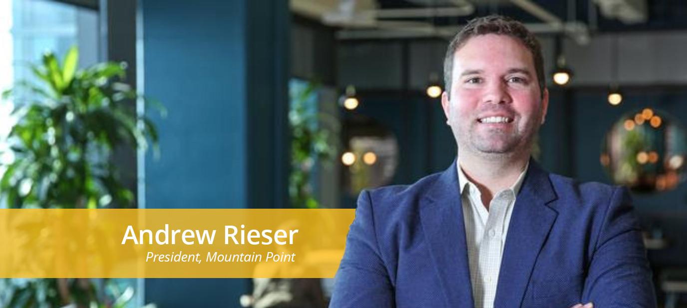 Andrew Rieser - President, Mountain Point