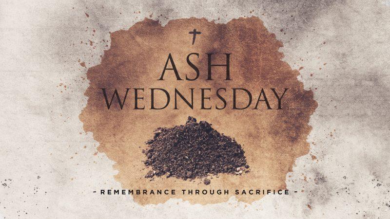 Ash Wednesday: February 26