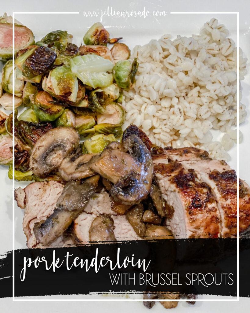 Pork Tenderloin with Brussel Sprouts