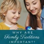 An image of a woman with a child painting eggs and a text overlay that says Why are family traditions important?