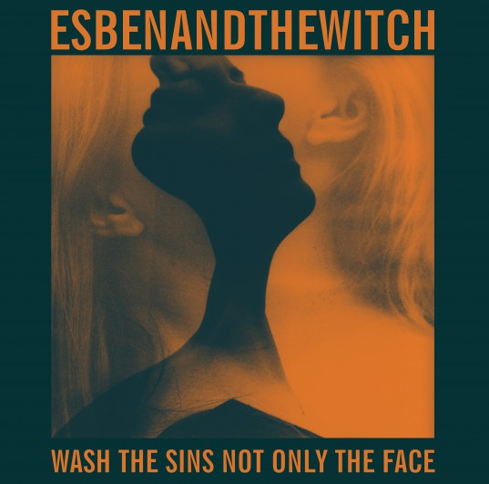 release of the week : Esben and the Witch – Wash The Sins Not Only The Face