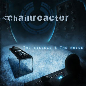 release of the week : Chainreactor – The Silence & The Noise
