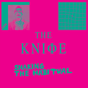 release of the week : The Knife – Shaking The Habitual