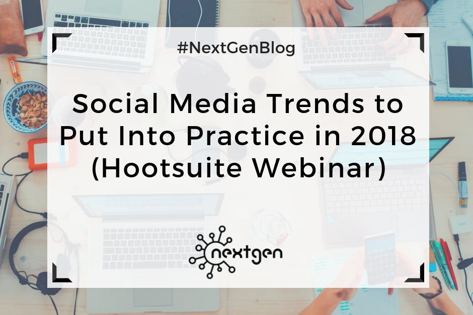 Social Media Trends to Put into Practice in 2018 (Hootsuite Webinar)