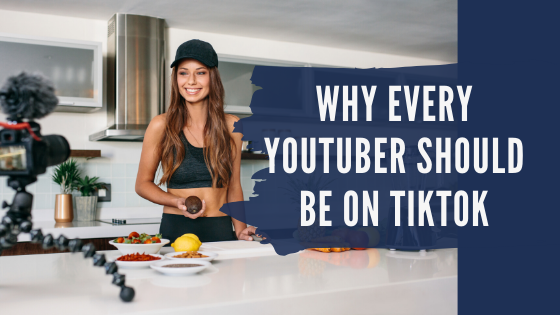 Why Every YouTuber Should Be On TikTok