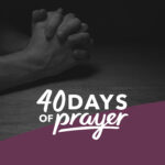 Start off 2021 with 40 Days of Prayer