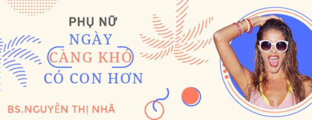 Bác sĩ Nguyễn Thị Nhã - Phụ Nữ Ngày Một Khó Có Con