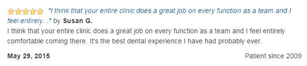 I think that your entire clinic does a great job. It is the best dental experience I have ever had.