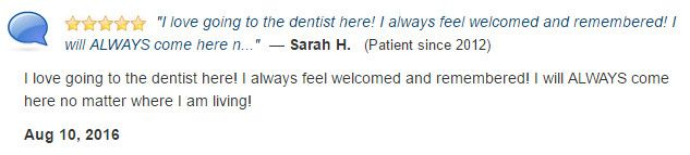 I love going to the dentist here! I always feel welcomed and remembered! I will ALWAYS come here no matter where I am living!