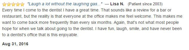 I have fun, laugh, smile, and have never been to a dentist's office that is this enjoyable.