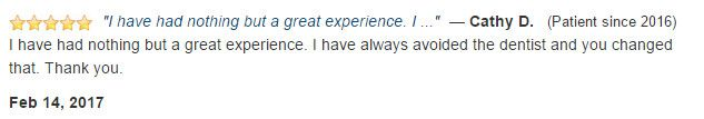 I have had nothing but a great experience. I have always avoided the dentist and you changed that.