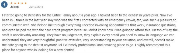 They have no judgement, they explain every detail you need to know in language we can understand, they are very thoughtful, positive attitudes, very understanding to your situation, and overall, doesn't make me hate going to the dentist anymore.