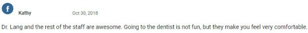Dr. Laing and the rest of the staff are awesome. Going to the dentist is not fun, but they make you feel very comfortable.