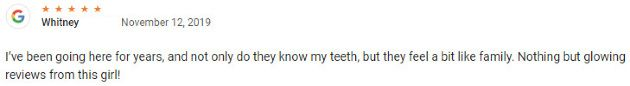 I've been going here for years, and not only do they know my teeth, but they feel a bit like family. Nothing but glowing reviews from this girl!